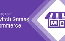 Twitch dự tính mở thêm dịch vụ kinh doanh game song song với live stream