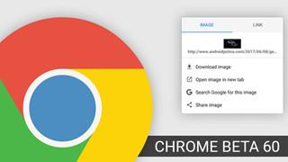 Chrome Beta 60 cho Android: Widget tìm kiếm mới, chặn quảng cáo xấu, menu ngữ cảnh mới, đã có file APK