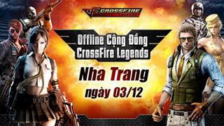 Offline cộng đồng Crossfire Legends tiếp theo sẽ diễn ra ở Nha Trang