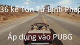 PUBG: Áp dụng 36 kế Tôn Tử Binh Pháp vào PUBG (Phần 2)