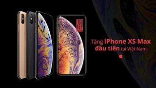 [Give Away] Nhanh tay để sở hữu MIỄN PHÍ iPhone Xs Max đầu tiên tại Việt Nam