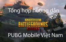 PUBG Mobile Việt Nam: Tổng hợp toàn bộ hướng dẫn vũ khí, chiến thuật mà mẹo chơi trong game
