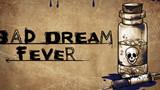 Bad Dream: Fever - Cuộc phiêu lưu qua những cơn ác mộng