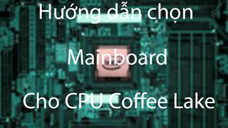 Hướng dẫn lựa chọn bo mạch chủ cho CPU Intel Coffee Lake (cuối 2018) Z370 vs Z390