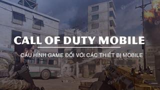 """Call Of Duty Mobile: Cấu hình """"dễ thở"""" cho 2 nền tảng iOS và Android"""