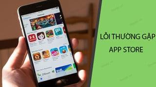 Apple: Những lỗi thường gặp và cách khắc phục trên ứng dụng App Store