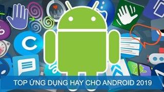 Top 6 ứng dụng hay dành cho Android năm 2019
