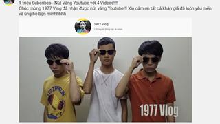 1977 Vlog làm nên lịch sử khi đạt 1 triệu subs với chỉ vỏn vẹn 4 video được đăng tải