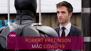 Việc Robert Pattinson mắc COVID-19 đã gây ra những hệ luỵ gì?