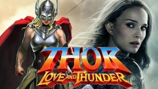 Thor Love and Thunder: Nữ diễn viên chính bất ngờ hé lộ tình tiết mới về cốt truyện
