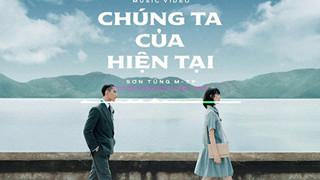 Lời bài hát  Chúng ta của hiện tại của Sơn Tung - MTP và cú hít chiếm top trend youtube trong chớp mắt
