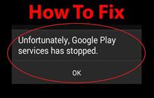 """Hướng dẫn: 7 cách khắc phục lỗi """"Rất tiếc, dịch vụ của Google Play đã ngừng hoạt động"""" trên Android"""