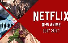 Netflix Xem Gì: Danh sách tất cả anime mới sẽ đổ bộ Netflix trong tháng 7/2021