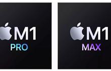 Apple: M1 Pro và M1 Max mới là những con chip mạnh nhất từ trước đến nay